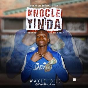 DOWNLOAD : Wayle Ibile - Knocle yin da [MP4]