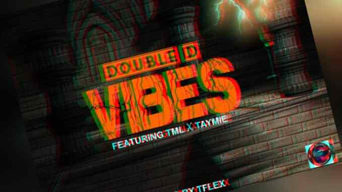 DOWNLOAD : Double D ft TML X Taymie - Vibes [MP3]