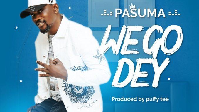 DOWNLOAD : Pasuma – We Go Dey [MP3]