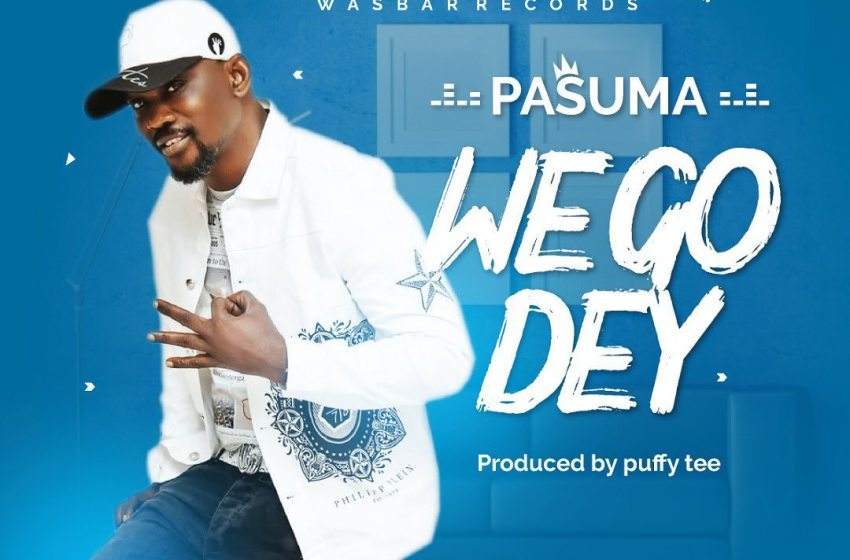 DOWNLOAD : Pasuma – We Go Dey [MP3]
