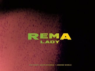 VIDEO : Rema – Lady [WATCH/DOWNLOAD]
