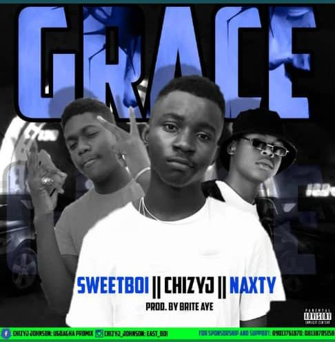 DOWNLOAD : ChizyJ X Sweetboi X Naxty -Grace [MP3]