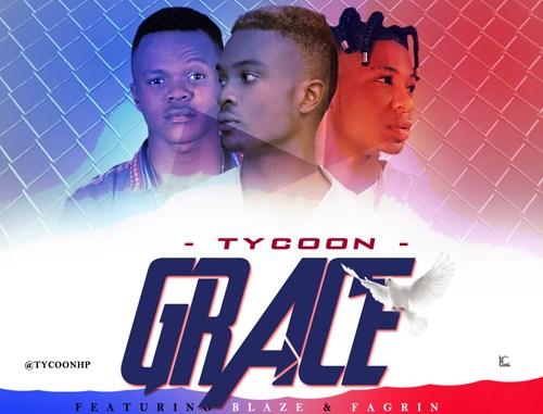 DOWNLOAD : Tycoon ft Blaze & Fagrin - GRACE [MP3]