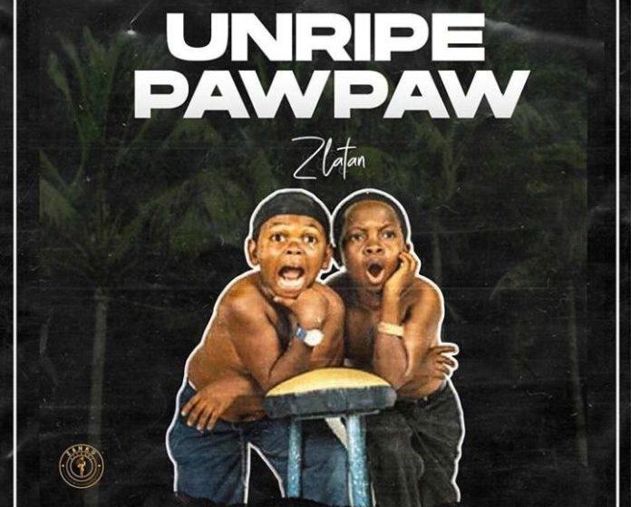 AUDIO : Zlatan Ibile – Unripe Pawpaw