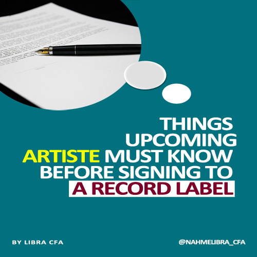 Things Upcoming Artiste must know before signing to a Record Label
