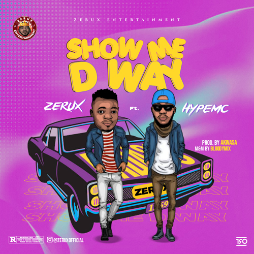 AUDIO : Zerux ft Hype MC – Show Me D Way