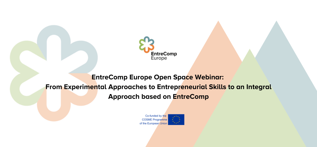 EntreComp Europe Open Space Webinar: From Experimental Approaches Teaching Entrepreneurial Skills to an Integral Approach Based on EntreComp