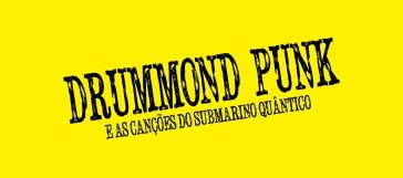 Drummond Punk – As Canções do Submarino Quântico