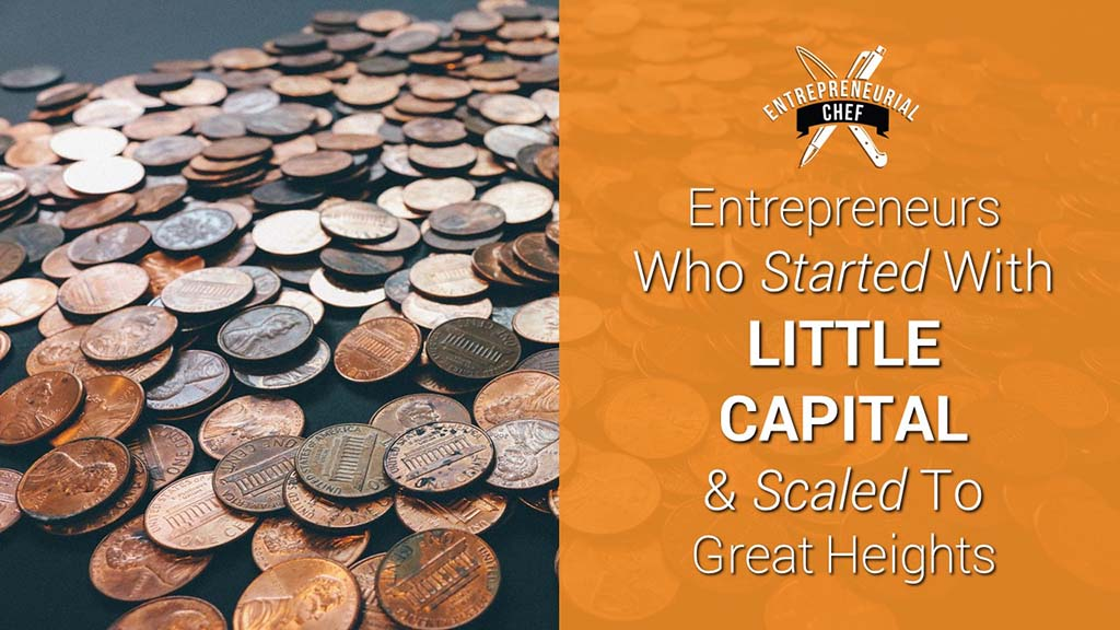 5 Entrepreneurs Who Started With Little Capital & Scaled To Great Heights