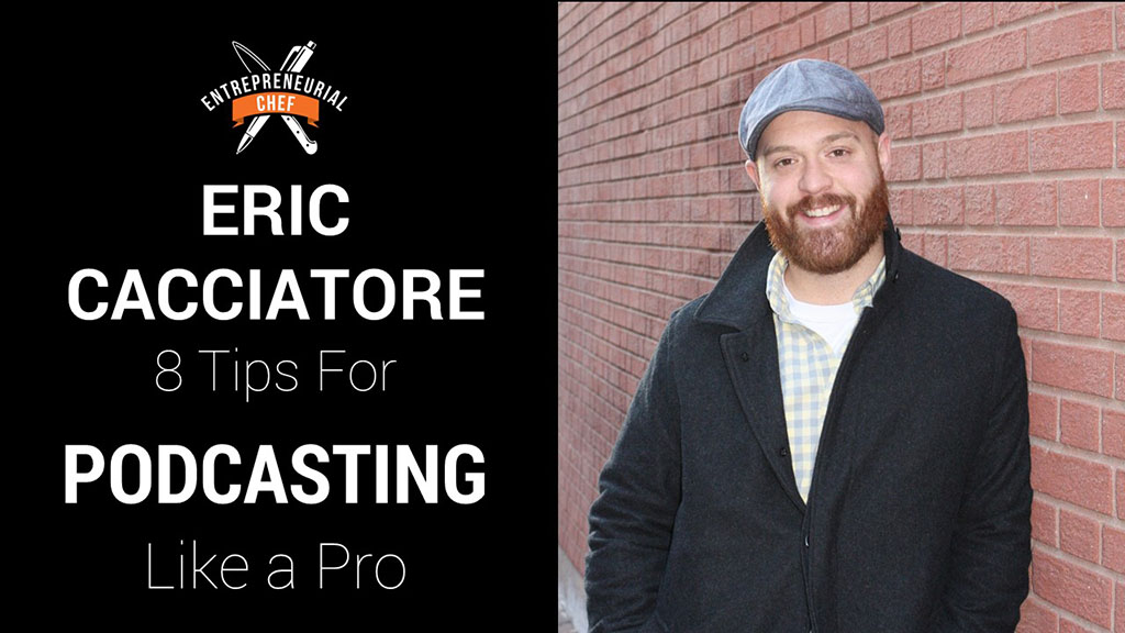Eric Cacciatore: 8 Tips for Podcasting Like a Pro