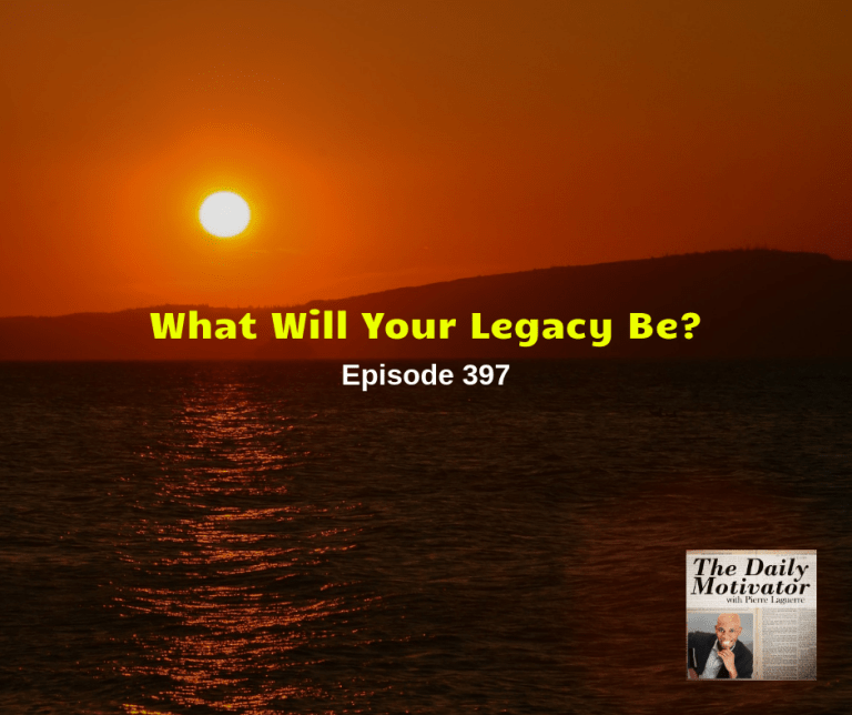 What Will Your Legacy Be? Episode #397