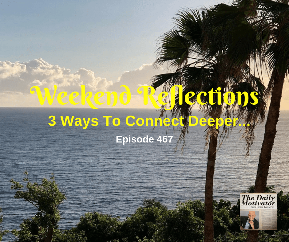 Weekend Reflections – 3 Ways To Connect Deeper With Your Market. Episode #467