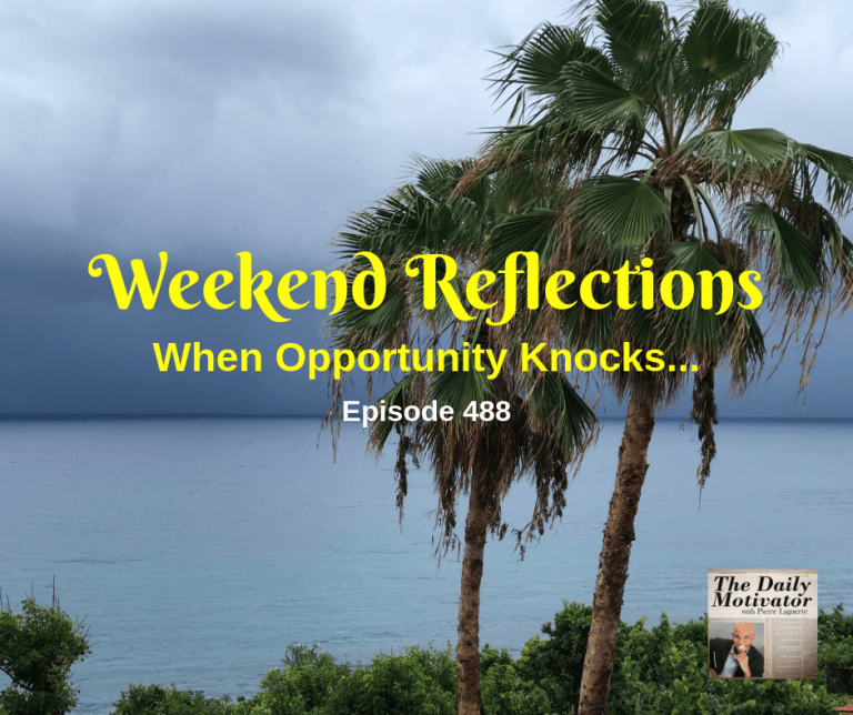 Weekend Reflections – When Opportunity Knocks… Episode #488