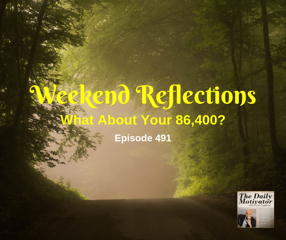 Weekend Reflections – What About Your 86,400? Episode #491