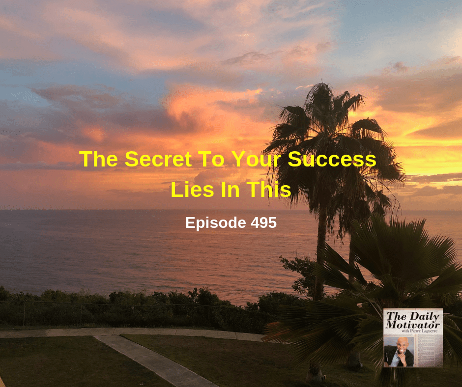 The Secret To Your Success Lies In This. Episode #495