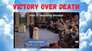 Keith Moore Victory Over Death - Part 7