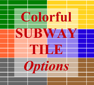 Colorful Subway Tile Options