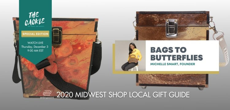 ENTRYPOINT 2020 MIDWEST LOCAL GIFT GIFT GUIDE - CACKLE EDITION - BAGS TO BUTTERFLIES