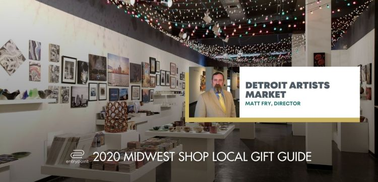 ENTRYPOINT 2020 MIDWEST LOCAL GIFT GIFT GUIDE FOR ADULTS - DETROIT ARTISTS MARKET