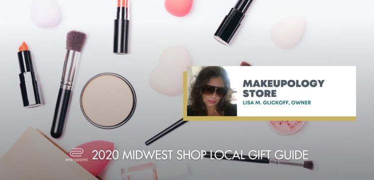 ENTRYPOINT 2020 MIDWEST LOCAL GIFT GIFT GUIDE FOR ADULTS - MAKEUPOLOGY STORE