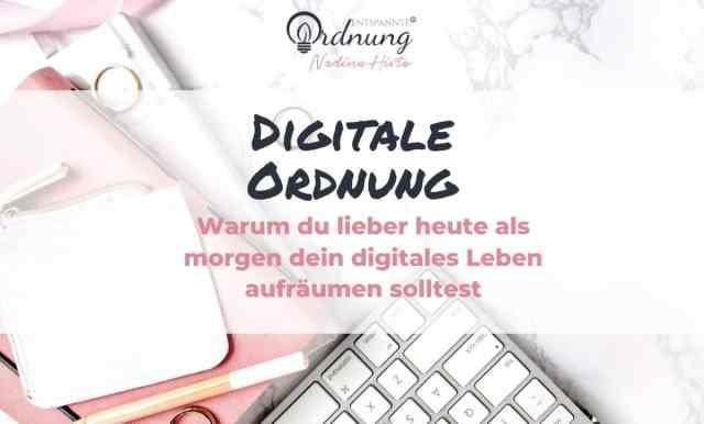 Digitale Ordnung - warum du lieber heute als morgen dein digitales Leben aufräumen solltest