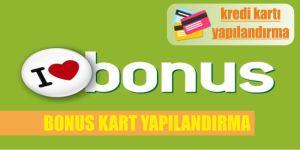 bonus kredi karti yapilandirmasi garanti