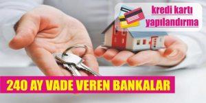 240 ay vadeli konut kredisi veren bankalar