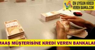 Maaş Müşterisine Kredi Veren Bankalar