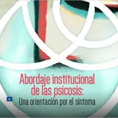 Abordaje institucional de la psicosis: Una orientación por el síntoma