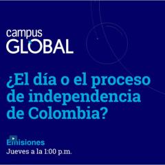 Campus Global. ¿El día o el proceso de independencia de Colombia?