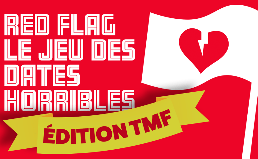 Épisode 20 – Red Flag le jeu des dates horribles – Édition TMF