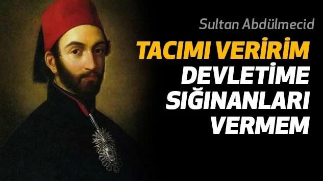sultan abdulmecidtacimi veririm devletime siginanlari vermem 1 - Sultan Abdülhamid'in Sözleri -  Resimli Sözleri, resimli-sozler, populer-sozler, anlamli-sozler