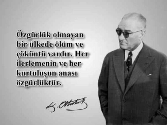 zgürlük olmayan bir ülkede ölüm ve çöküntü vardır. Her ilerlemenin ve her kurtuluşun anası özgürlüktür. Mustafa Kemal Atatürk - Mustafa Kemal Atatürk Resimli Sözler - Atatürk Sözleri Ve Fotoğraf Arşivi, unlu-sozleri, guzel-sozler