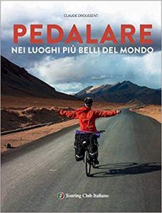 Libro pedalare nei luoghi più belli del mondo