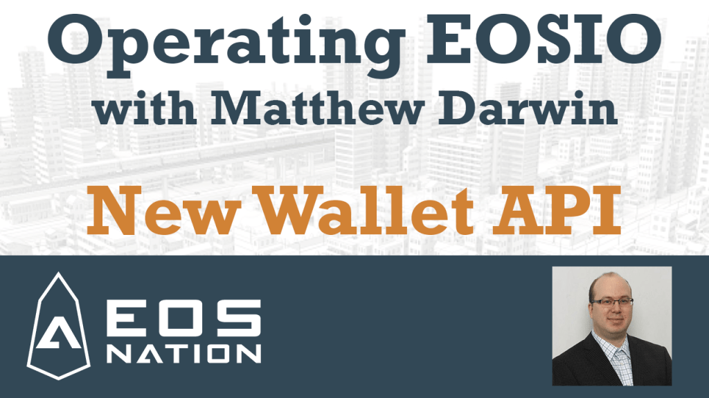 تشغيل EOSIO مع Matthew Darwin: New Wallet API