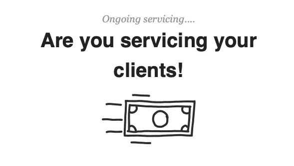 Are you servicing your clients