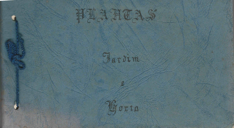 """4d166ec77 Entrou no ARQUIVO um manuscrito com mais de cem páginas intitulado  """"Plantas. Jardim e Horta"""" em que"""