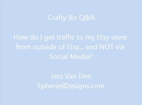 Crafty Biz Q&A ~ How do I get traffic to my Etsy store from outside of Etsy… and NOT via Social Media? {Video}