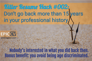 Killer Resume Hack #002: Don't go back more than 15 yeas in your professional history