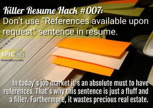"Killer Resume Hack #007: Don't use ""References available upon request"" sentence in resume."