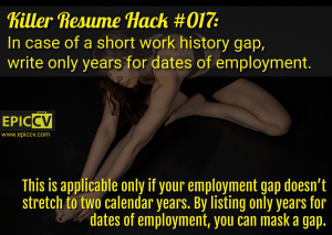 Killer Resume Hack #017: In case of short work history gap, write only years for dates of employments.