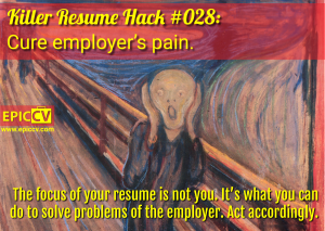 Killer Resume Hack #028: Cure employer's pain.
