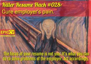 Killer Resume Hack #028: Cure employer's pain.