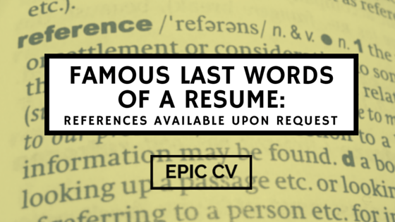 Famous Last Words of a Resume: References Available upon Request