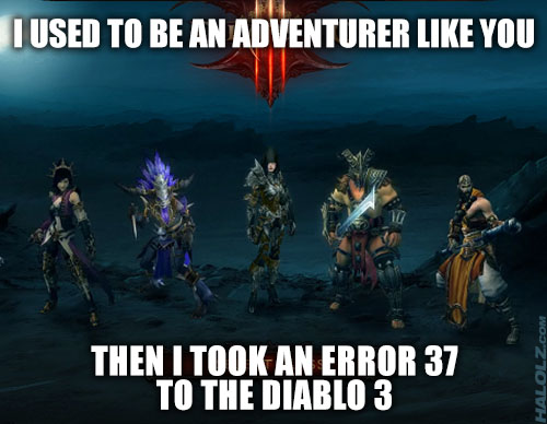 """I took an Error 37 to the the Diablo 3"""