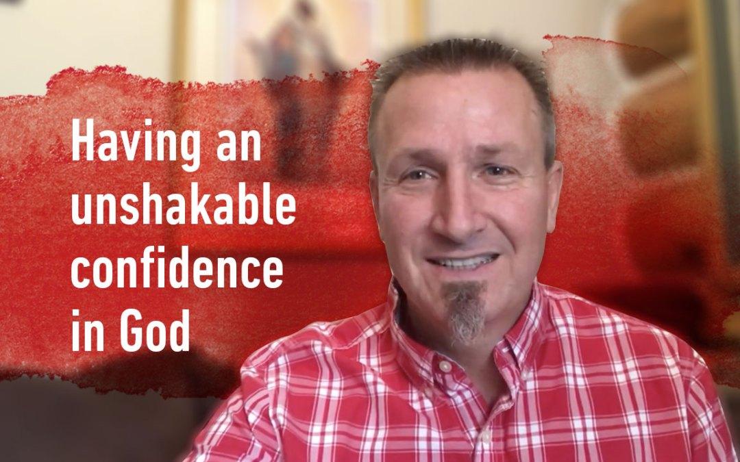 Having an unshakable confidence in God