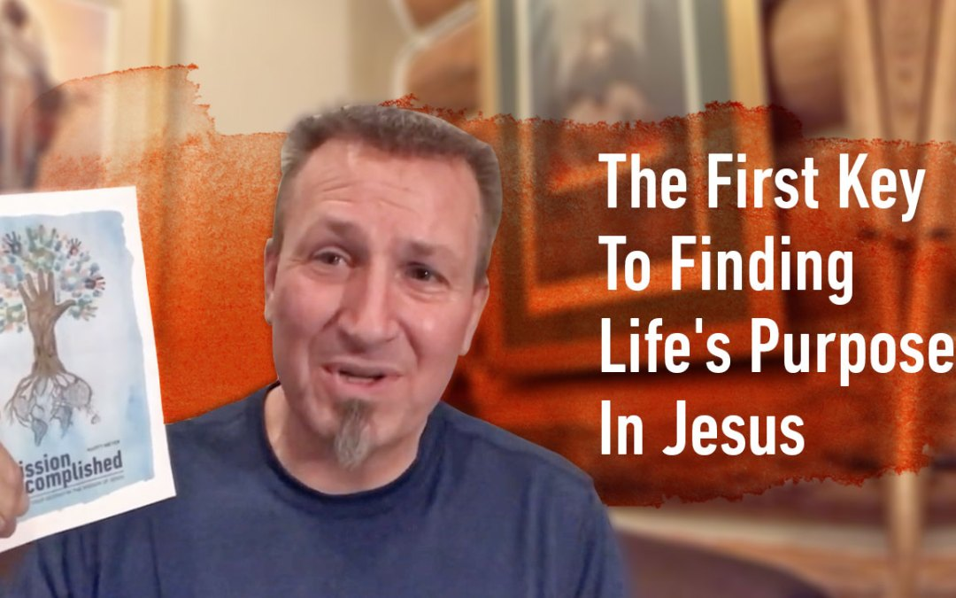 The First Key To Finding Life's Purpose In Jesus