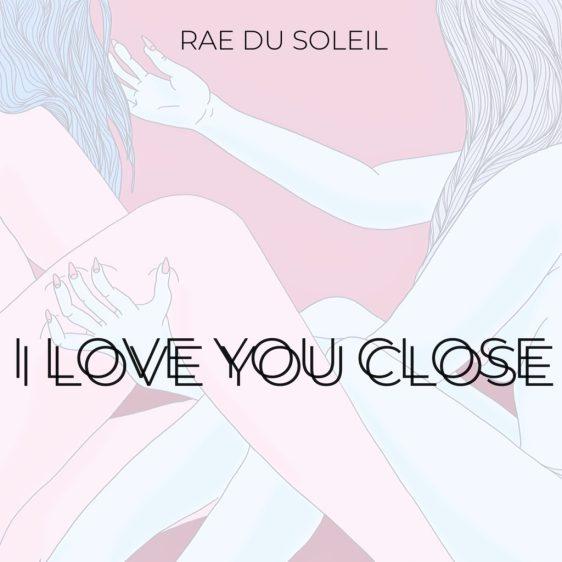 Music Single Feature - I Love You Close by Artist Rae du Soleil