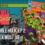Incredible Hulk, Ep. 2a: The Hulk Must Die