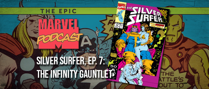 Silver Surfer, Ep. 7: The Infinity Gauntlet